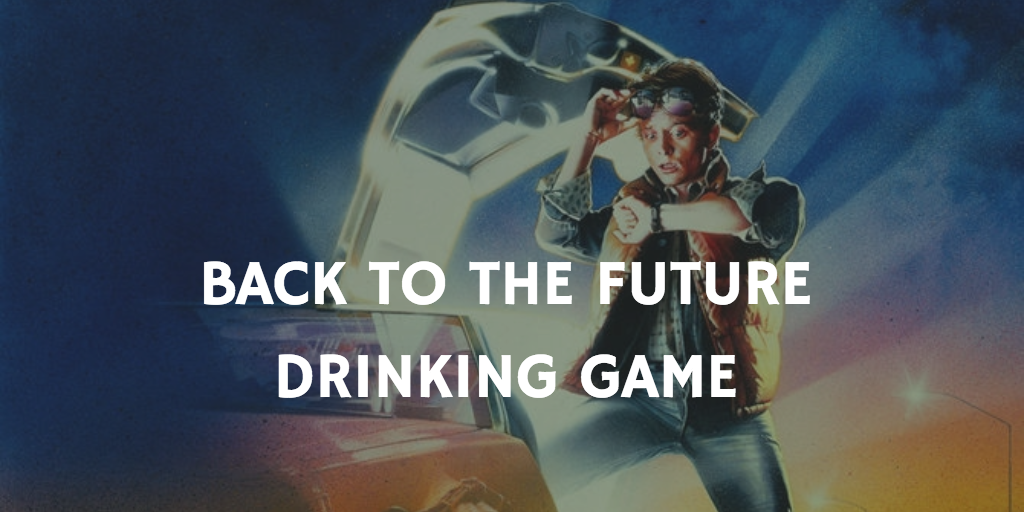 Back to the Future Drinking Game