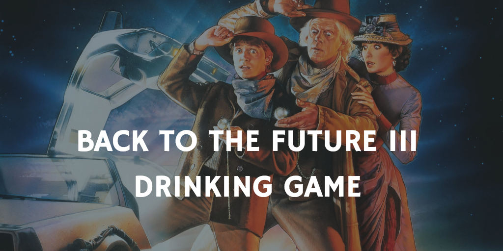 Back to the Future 3 Drinking Game