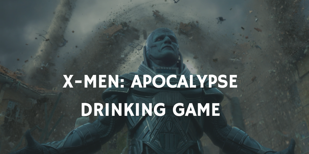 X-Men: Apocalypse - X-Men Drinking Games
