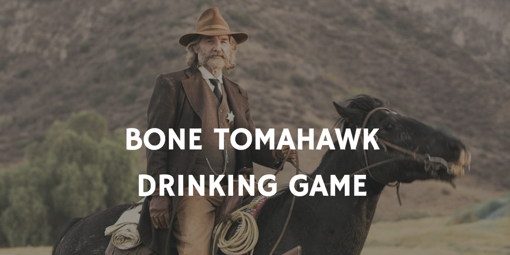 BONE TOMAHAWK HORROR MOVIE DRINKING GAME