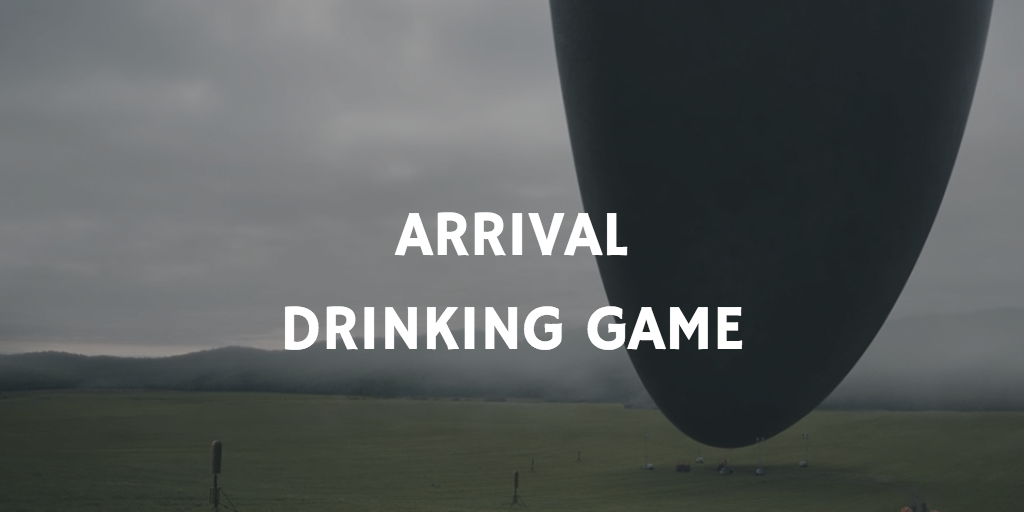 Arrival Drinking Game
