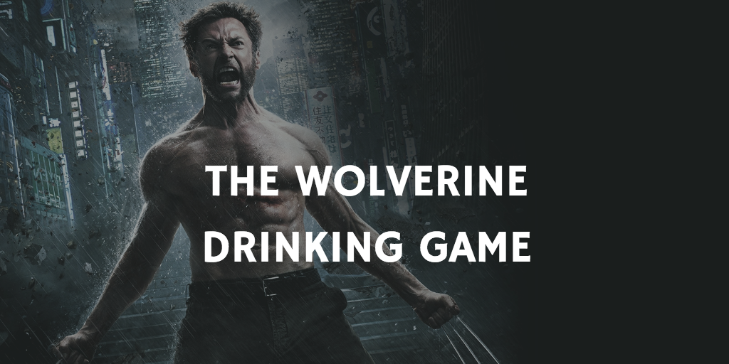 The Wolverine - X-Men Drinking Games