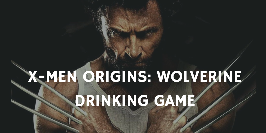 X-Men Origins: Wolverine - X-Men Drinking Games