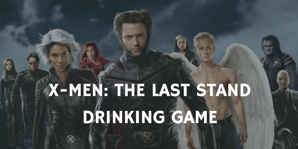 X-Men: The Last Stand - X-Men Drinking Games