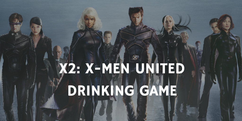 X2: X-Men United - X-Men Drinking Games