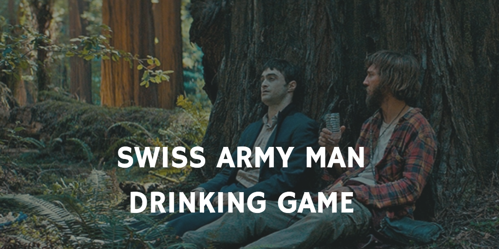 Movie Drinking Games Staring Daniel Radcliffe - Swiss Army Man