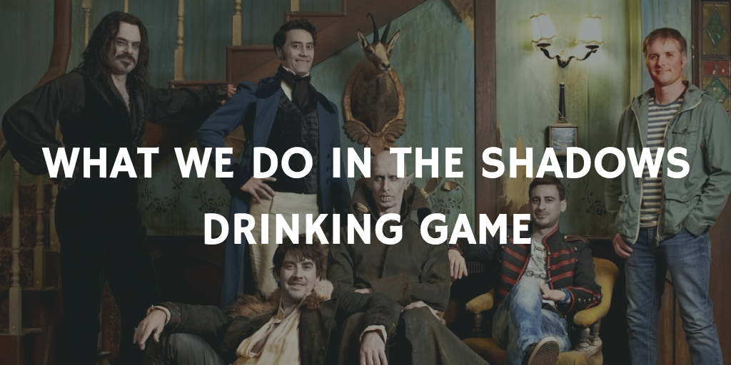 WHAT WE DO IN THE SHADOWS HORROR MOVIE DRINKING GAMES