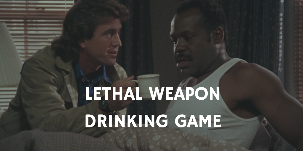Christmas Movie Drinking Games - Lethal Weapon