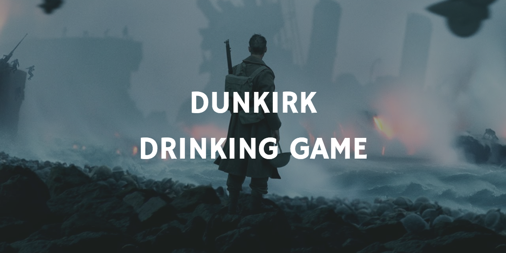 Dunkirk Drinking Game