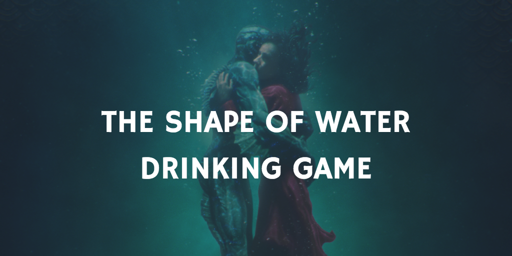 Valentine's Day Drinking Games - the Shape of Water