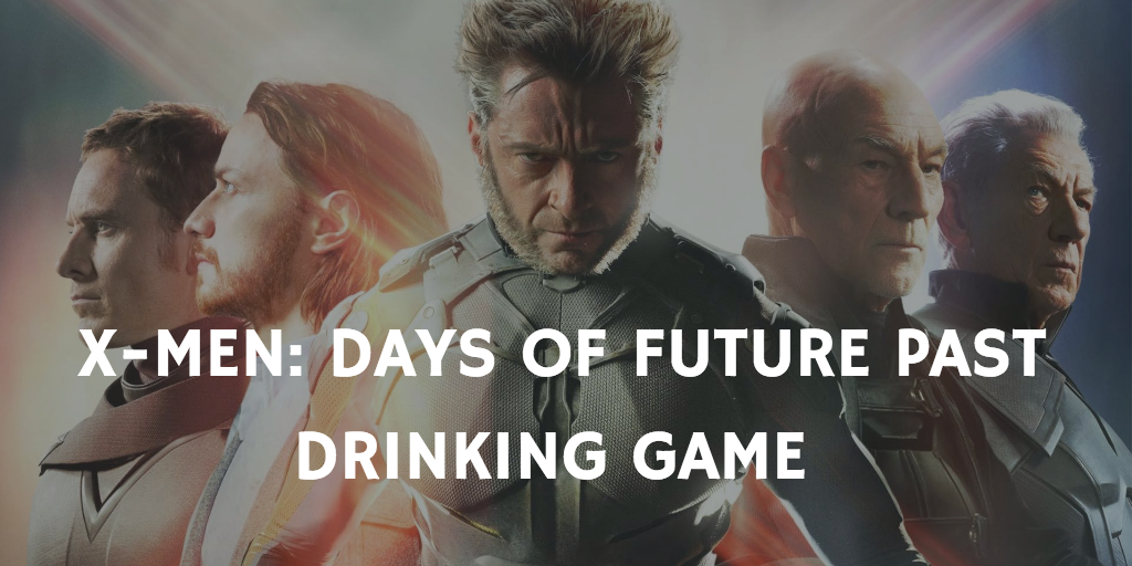 X-Men Prequel Drinking Games - Days of Future Past Drinking Game
