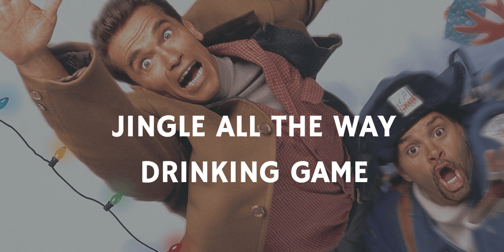 Christmas Movie Drinking Games - Jingle All The Way
