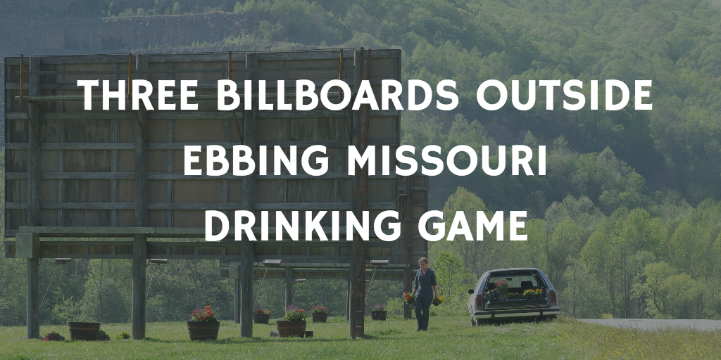 Drinking Games for 2018 Oscar Nominations - Three Billboards Outside Ebbing, Missouri