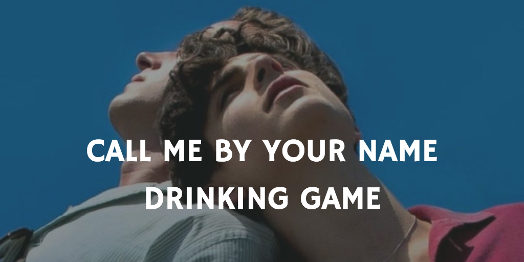Call Me By Your Name Drinking Game