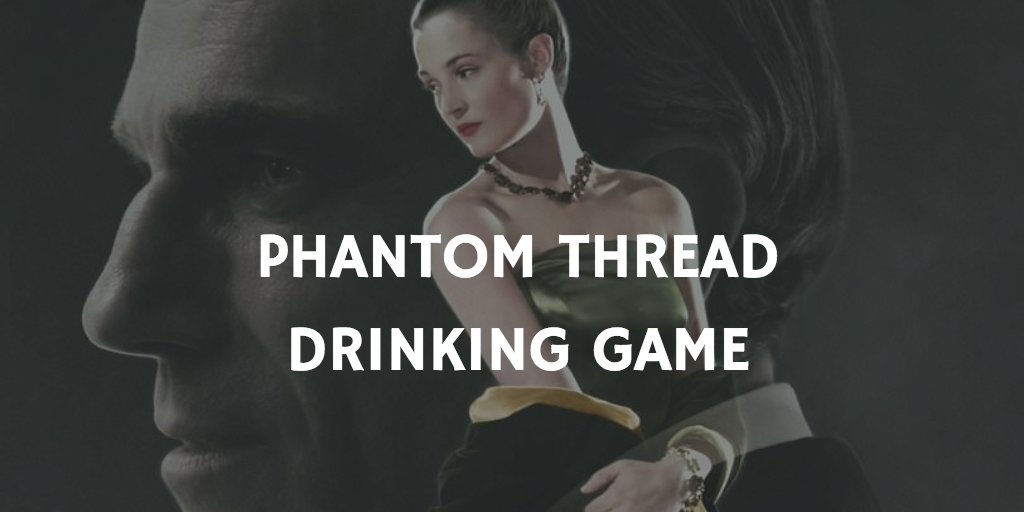 Drinking Games for 2018 Oscar Nominations - Phantom Thread