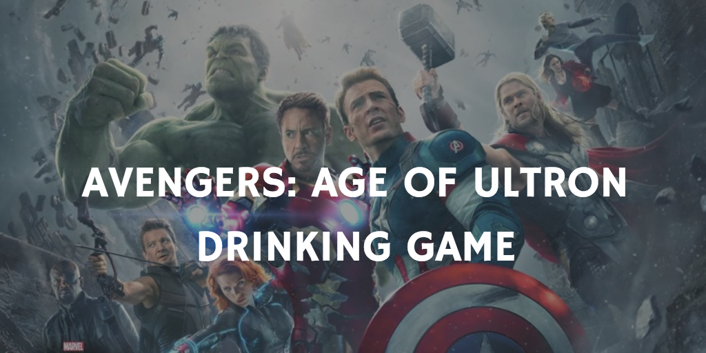 A Marvel Drinking Game for Every Movie - Avengers: Age of Ultron