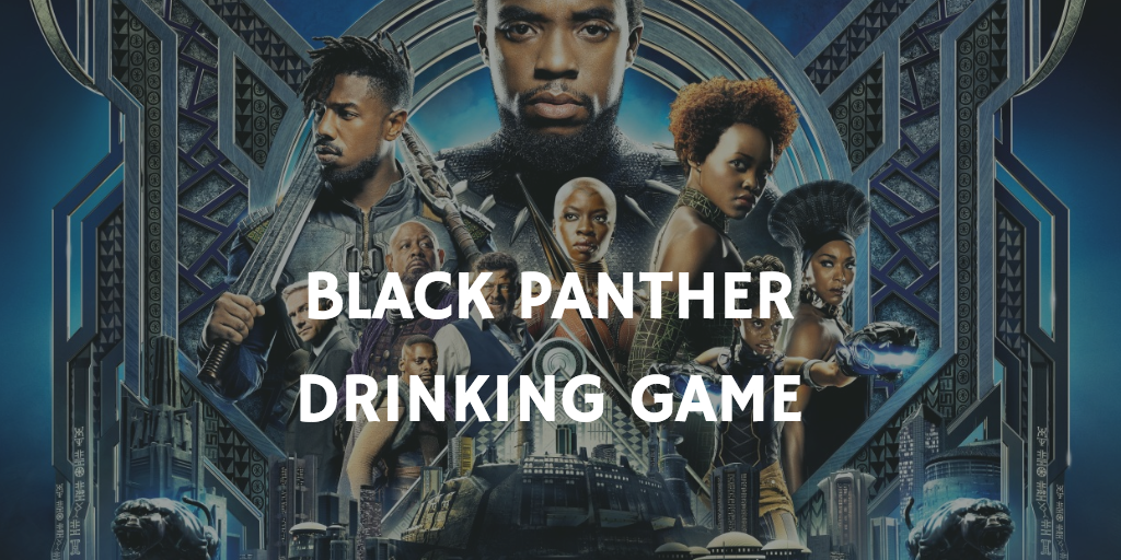 A Marvel Drinking Game for Every Movie - Black Panther