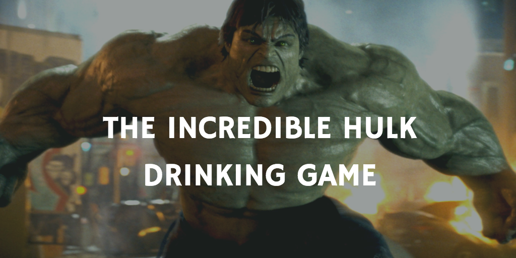 A Marvel Drinking Game for Every Movie - The Incredible Hulk