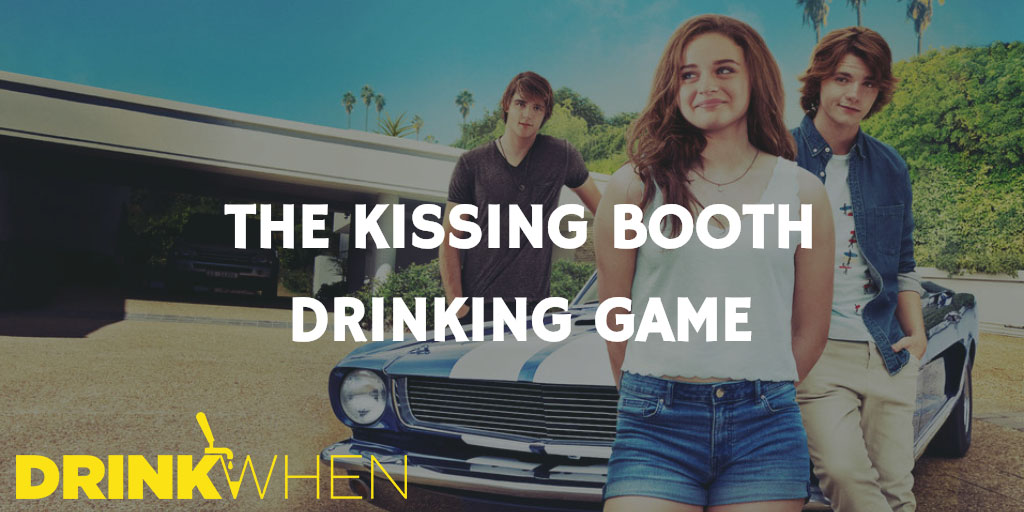 Drink When The Kissing Booth Drinking Game
