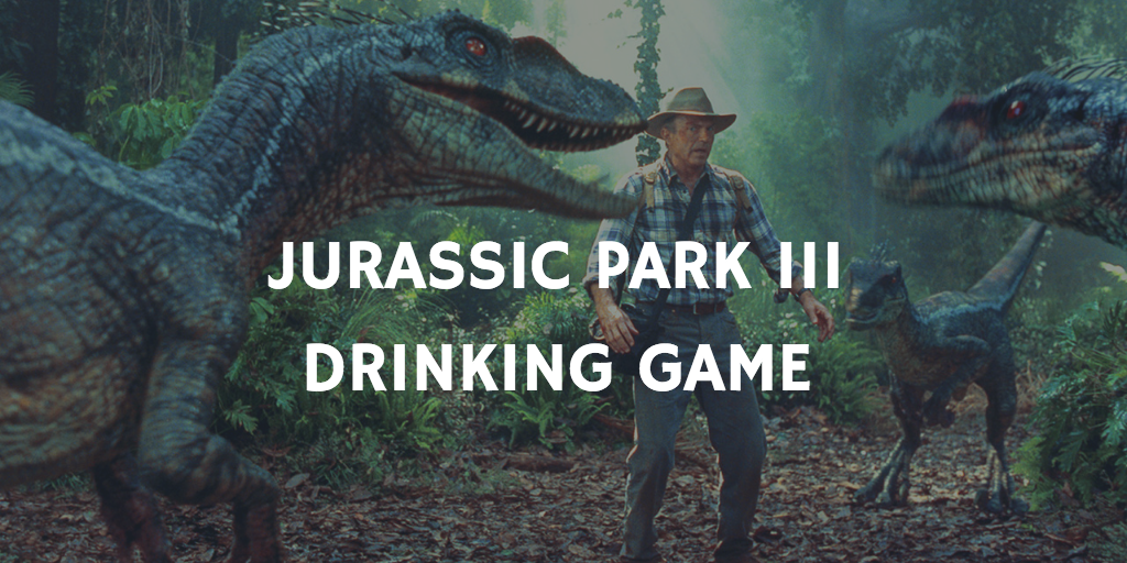 Jurassic Park III Drinking Game