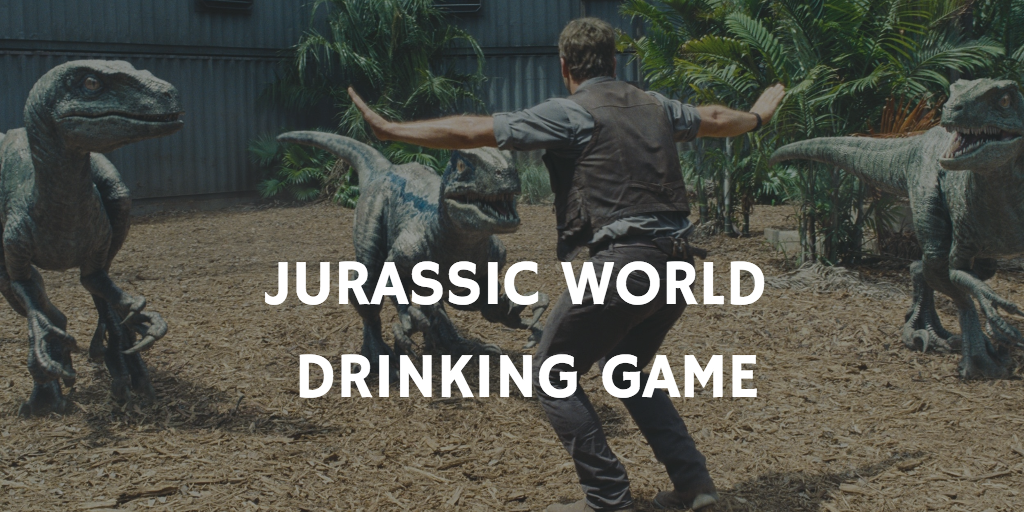 Jurassic World Drinking Game