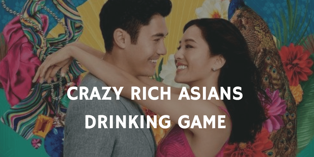 Crazy Rich Asians Drinking Game