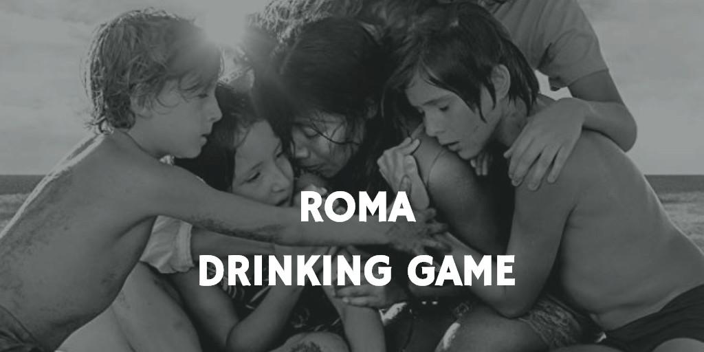 Drinking Games for 2019 Oscar Nominations - Roma
