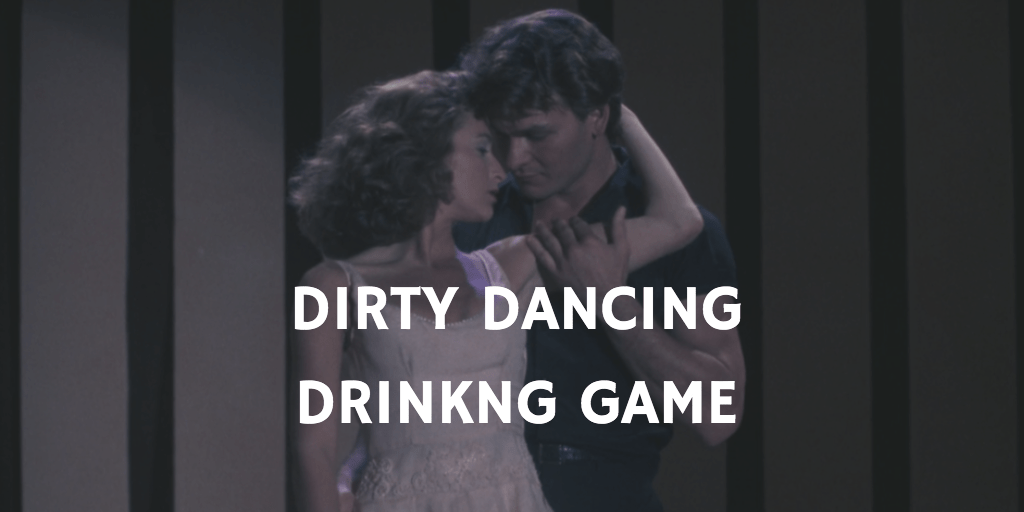 Valentine's Day Drinking Games - Dirty Dancing