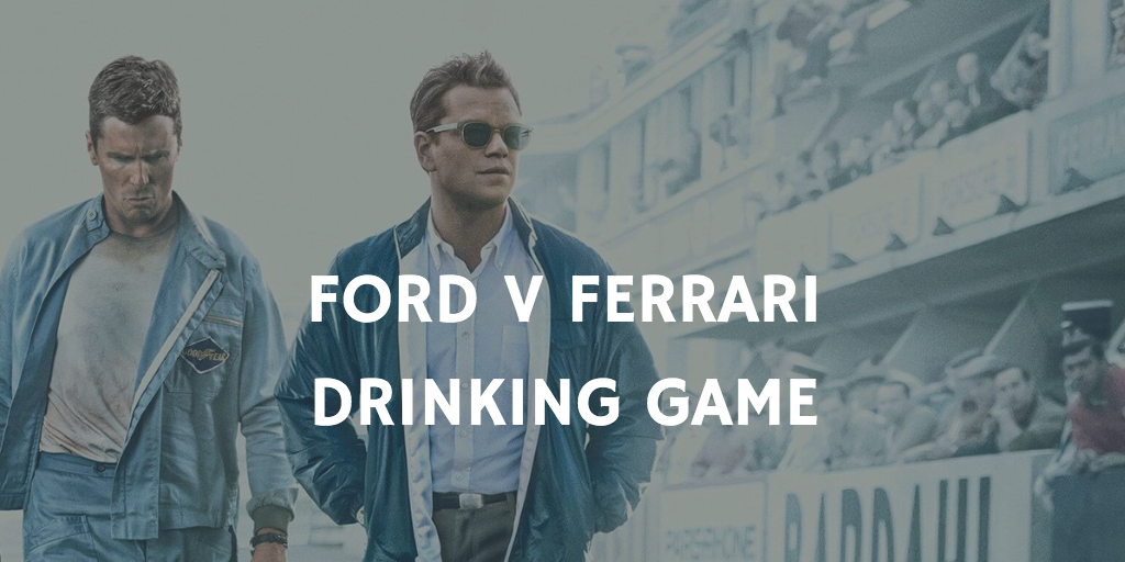Ford v Ferrari Drinking Game