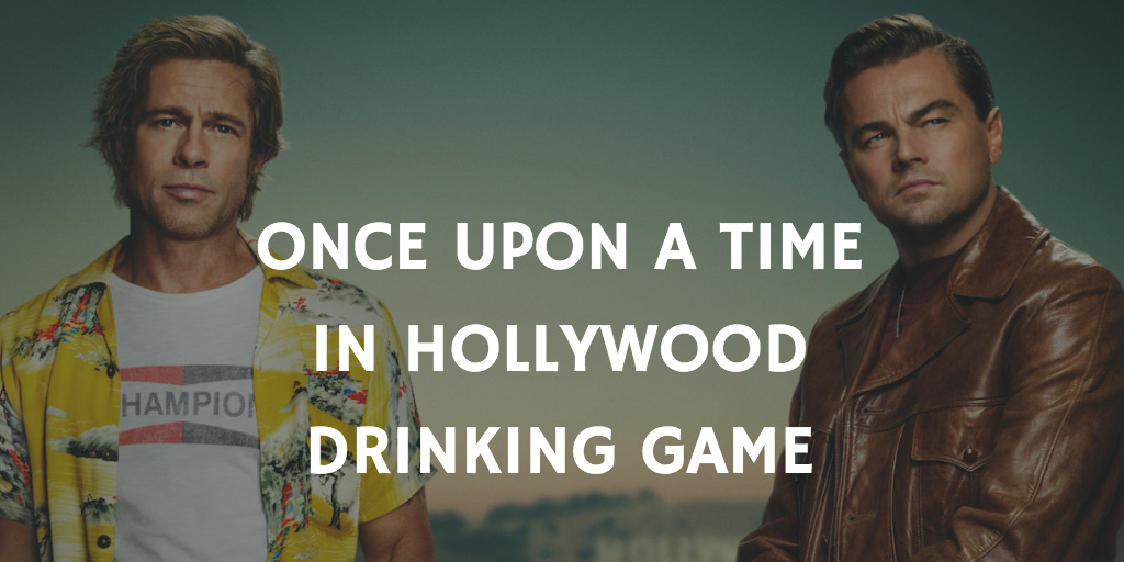 Once Upon a Time in Hollywood Drinking Game
