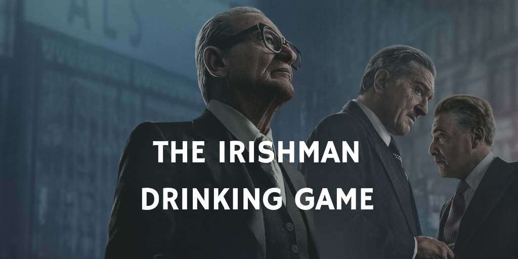The Irishman Drinking Game