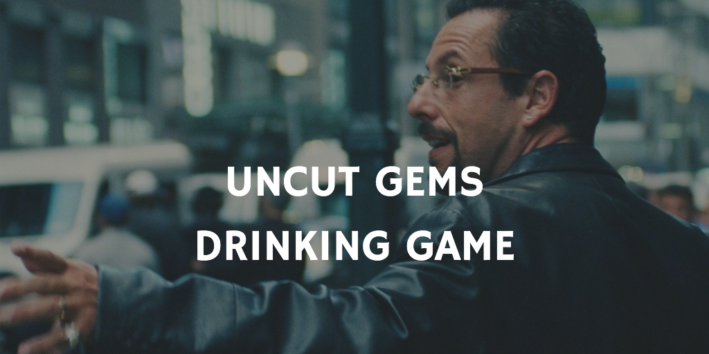 Uncut Gems Drinking Game
