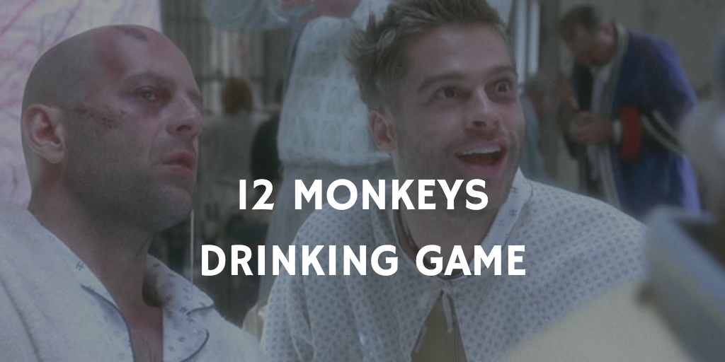 12 Monkeys - Pandemic Movie Drinking Game