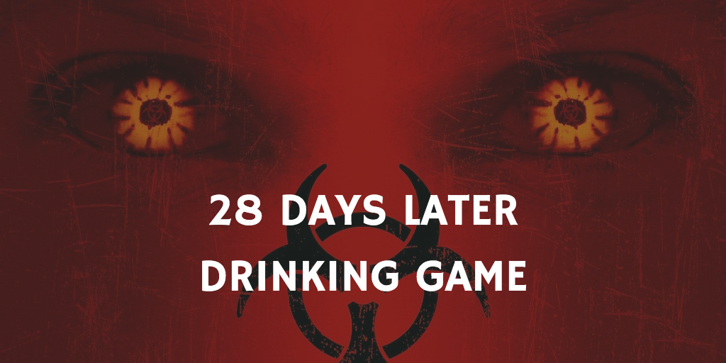 28 Days Later - Pandemic Movie Drinking Game