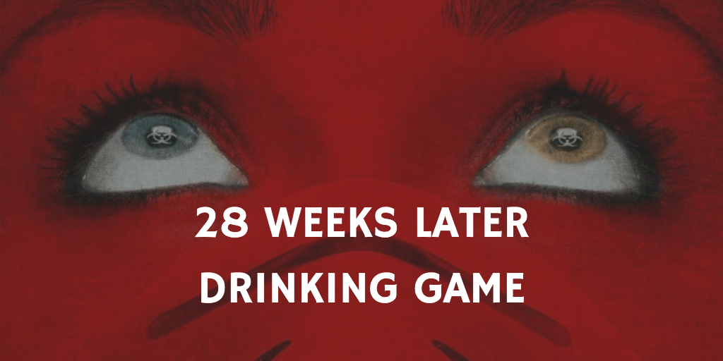 28 Weeks Later - Pandemic Movie Drinking Game