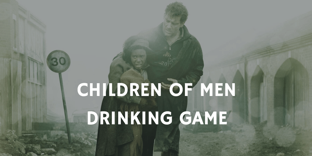 Children of Men - Pandemic Movie Drinking Game