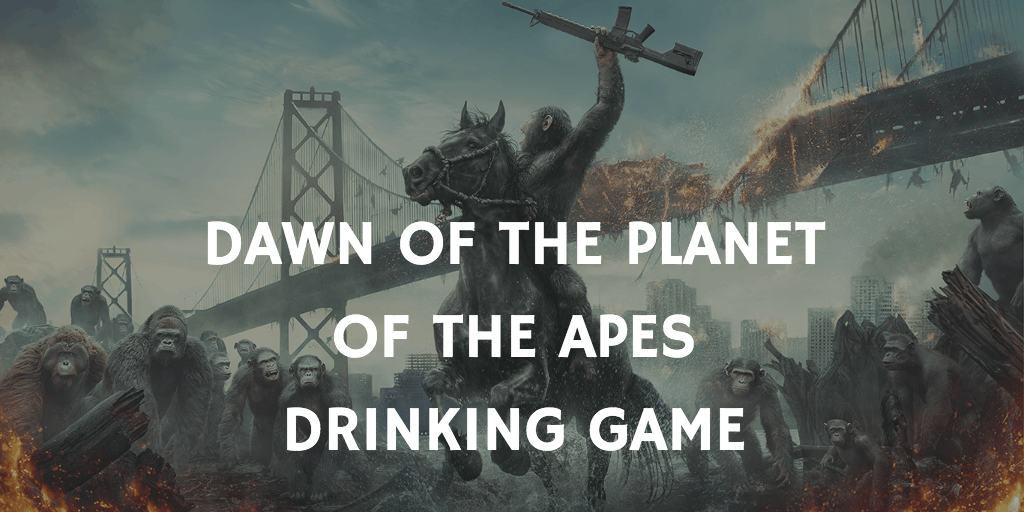Dawn of the Planet of the Apes - Pandemic Movie Drinking Game