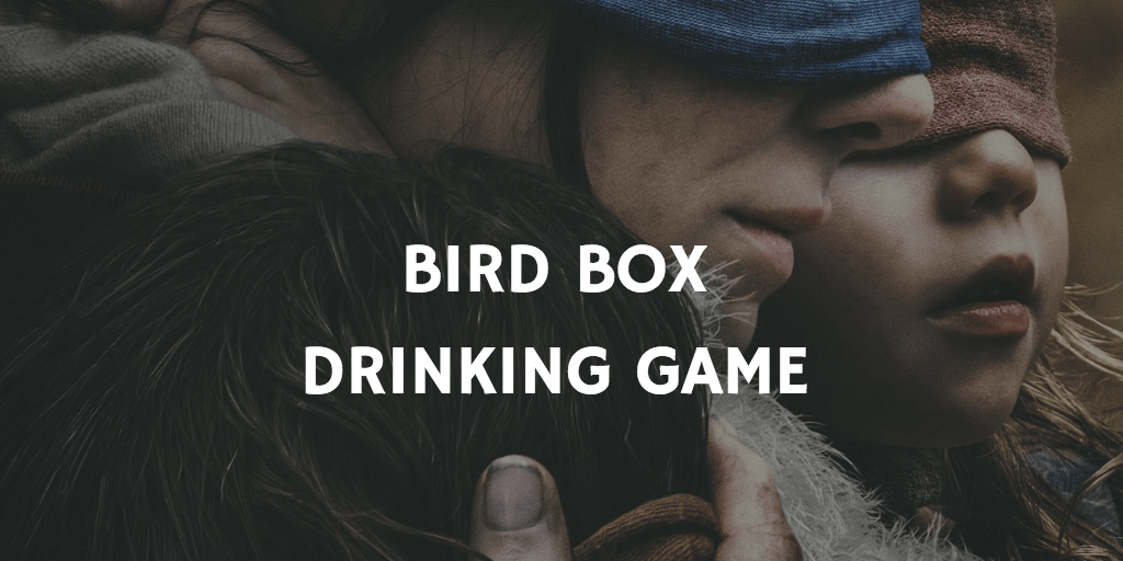 Best Netflix Drinking Games - Bird Box