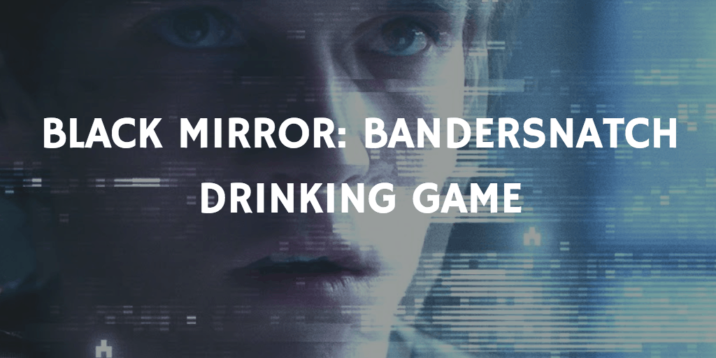 Best Netflix Movie Drinking Games - Black Mirror: Bandersnatch