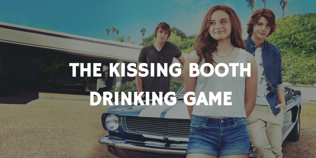 Best Netflix Drinking Games - The Kissing Booth