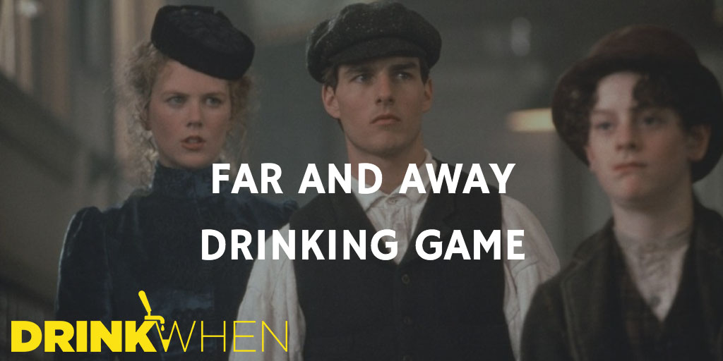 Drink When Far and Away Drinking Game