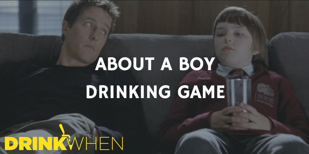 Drink When About a Boy Drinking Game