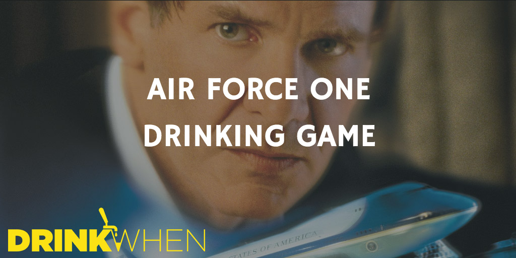 Drink When Air Force One Drinking Game