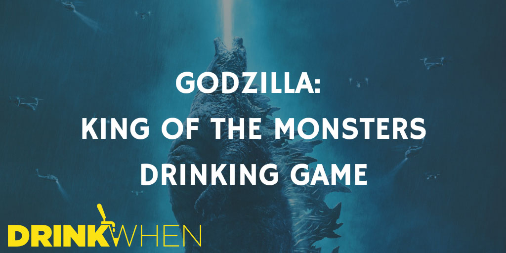 Drink When Godzilla King of the Monsters Drinking Game
