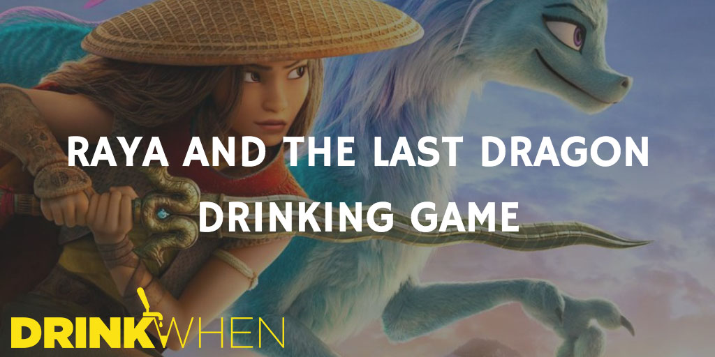 Drink When Raya and the Last Dragon Drinking Game