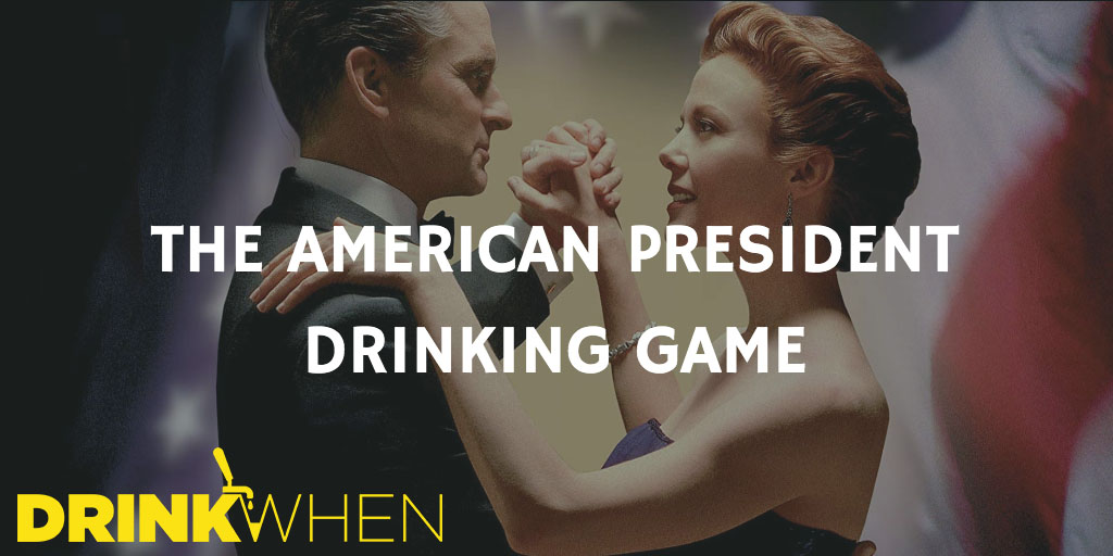 Drink When The American President Drinking Game