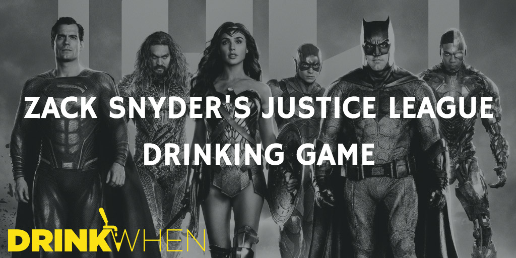 Drink When Zack Snyder's Justice League Drinking Game