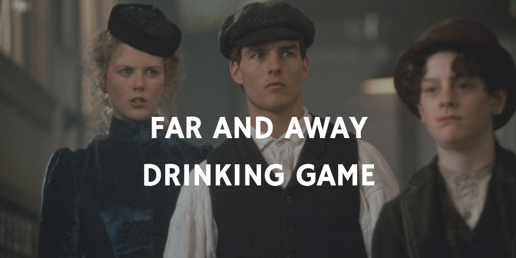 Far and Away Drinking Game