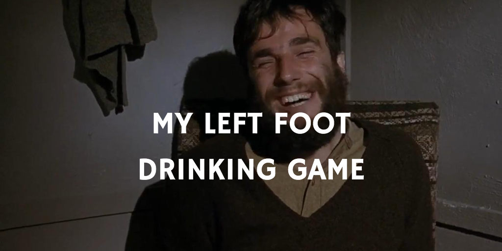 My Left Foot Drinking Game