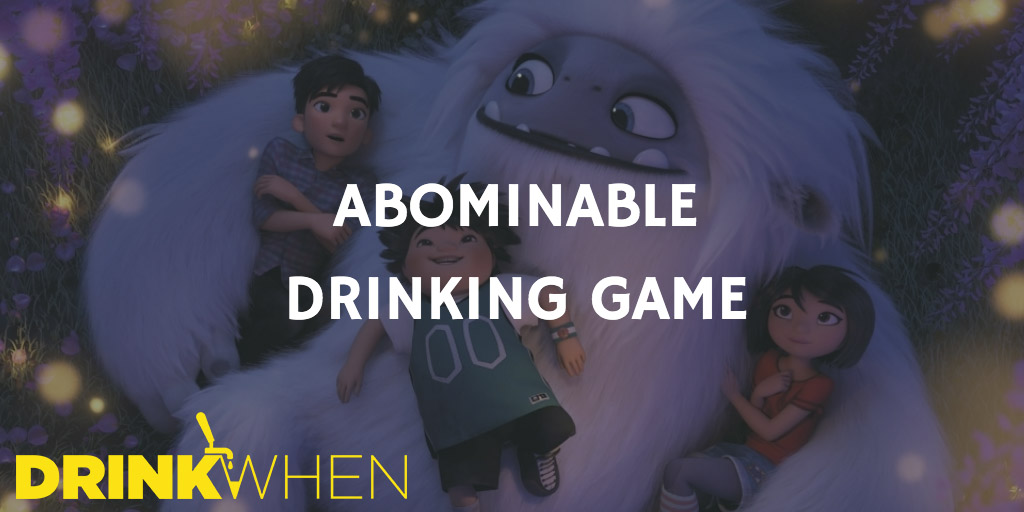 Drink When Abominable Drinking Game